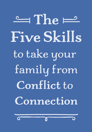 The Five Skills to take your family from Conflict to Connection